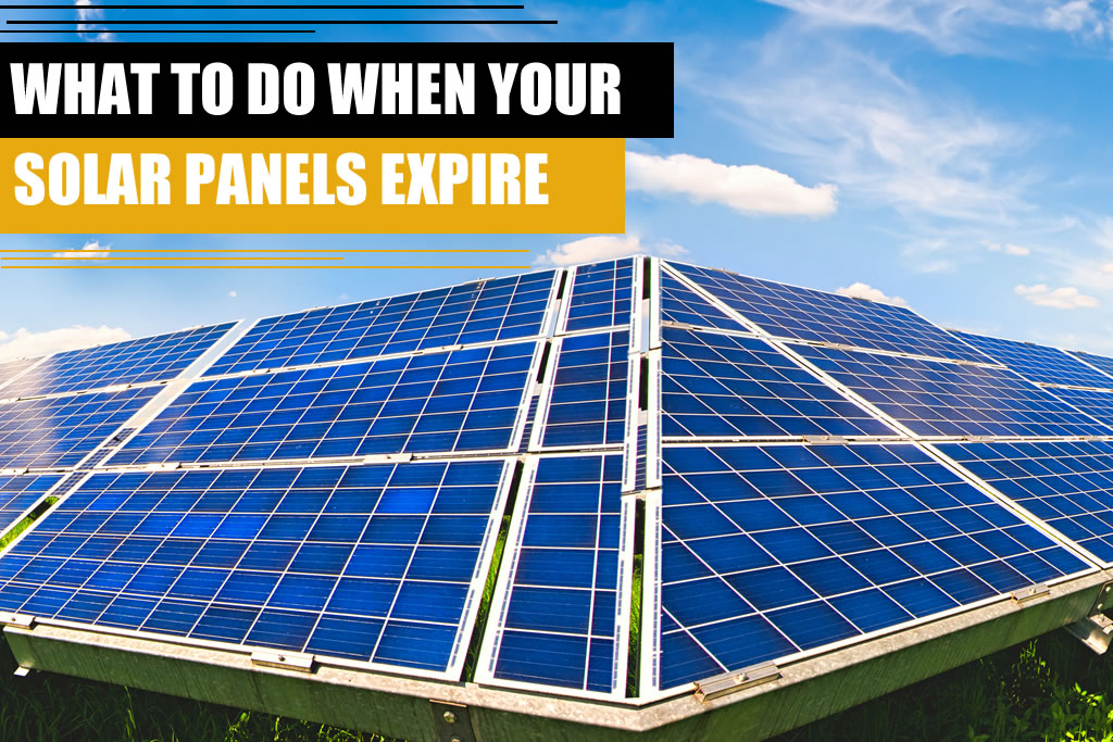 WHAT TO DO WHEN YOUR SOLAR PANELS EXPIRE