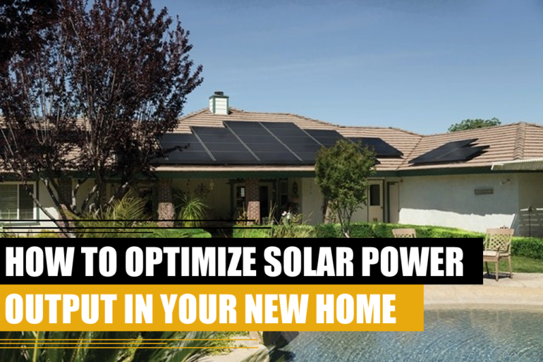 How to optimize solar power output in your new home
